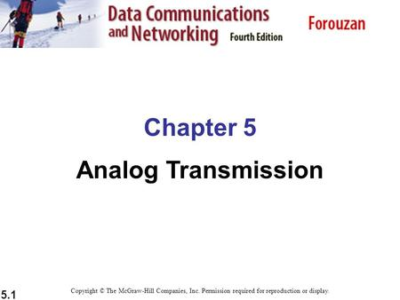 5.1 Chapter 5 Analog Transmission Copyright © The McGraw-Hill Companies, Inc. Permission required for reproduction or display.