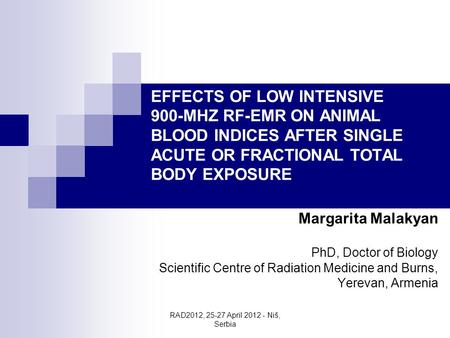 RAD2012, 25-27 April 2012 - Niš, Serbia EFFECTS OF LOW INTENSIVE 900-MHZ RF-EMR ON ANIMAL BLOOD INDICES AFTER SINGLE ACUTE OR FRACTIONAL TOTAL BODY EXPOSURE.