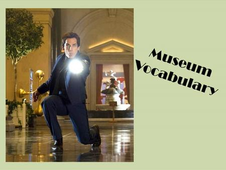 Museum Vocabulary. Exhibit Noun An object or collection of objects displayed for the public.
