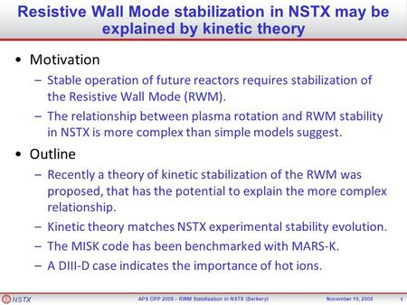 NSTX APS DPP 2008 – RWM Stabilization in NSTX (Berkery)November 19, 2008 1 Resistive Wall Mode stabilization in NSTX may be explained by kinetic theory.