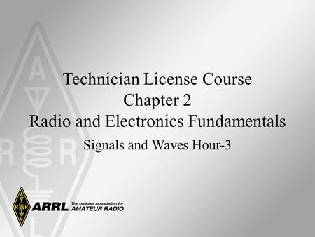 Technician License Course Chapter 2 Radio and Electronics Fundamentals Signals and Waves Hour-3.