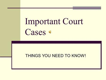 Important Court Cases THINGS YOU NEED TO KNOW! Important Cases Marbury v. Madison (1803) McCulloch v. Maryland (1819) Plessy v. Ferguson (1896) Brown.