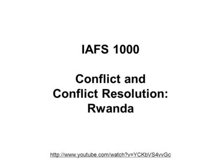 IAFS 1000 Conflict and Conflict Resolution: Rwanda