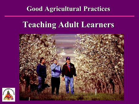 Good Agricultural Practices Teaching Adult Learners.