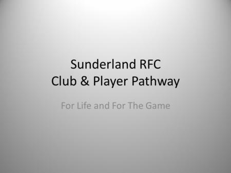 Sunderland RFC Club & Player Pathway For Life and For The Game.