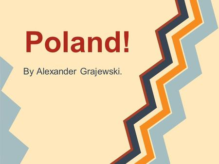 Poland! By Alexander Grajewski.. Being one of the most beautiful countries in the region, Poland is a great place to visit and has more wonders than you.