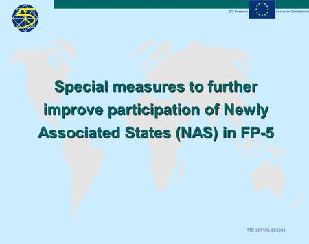 DG ResearchEuropean Commission RTD 06/FK/lb 09/2001 Special measures to further improve participation of Newly Associated States (NAS) in FP-5.
