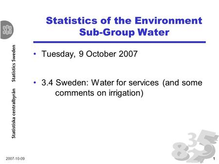 2007-10-091 Statistics of the Environment Sub-Group Water Tuesday, 9 October 2007 3.4 Sweden: Water for services (and some comments on irrigation)