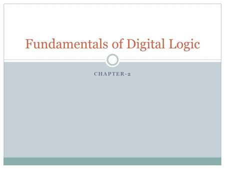 CHAPTER-2 Fundamentals of Digital Logic. Digital Logic Digital electronic circuits are used to build computer hardware as well as other products (digital.