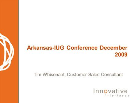 Arkansas-IUG Conference December 2009 Tim Whisenant, Customer Sales Consultant.