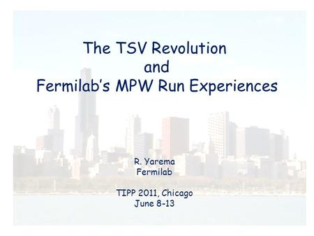 The TSV Revolution and Fermilab's MPW Run Experiences R. Yarema Fermilab TIPP 2011, Chicago June 8-13.
