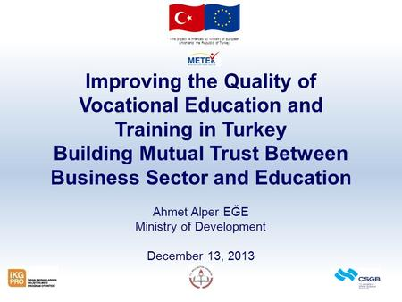 This project is financed by Ministry of European Union and the Republic of Turkey. Improving the Quality of Vocational Education and Training in Turkey.