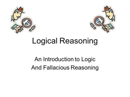 Logical Reasoning An Introduction to Logic And Fallacious Reasoning.