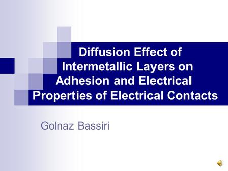 Diffusion Effect of Intermetallic Layers on Adhesion and Electrical Properties of Electrical Contacts Golnaz Bassiri.