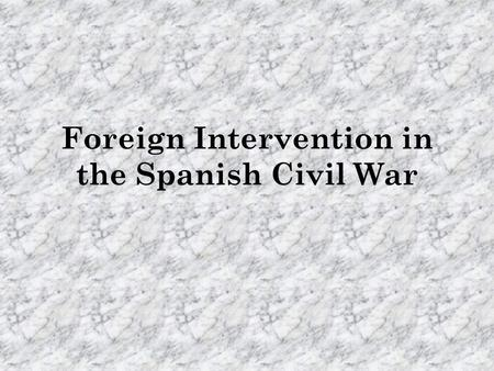 Foreign Intervention in the Spanish Civil War. Germany (Nationalist) German intervention was of limited quantity, but high quality. Airlift of Franco's.