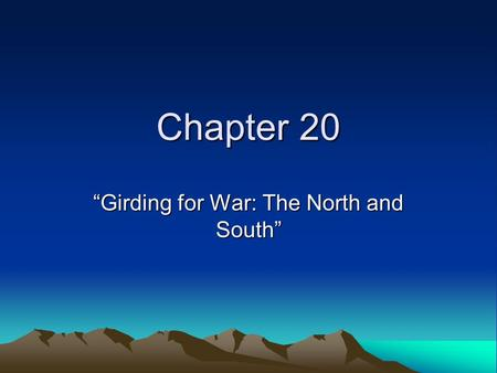 "Chapter 20 ""Girding for War: The North and South""."
