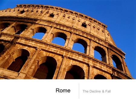 "Rome The Decline & Fall. The Decline of Rome The Roman historian Ammianus Marcellinus wrote about the declining Roman Empire: ""Centers of learning are."