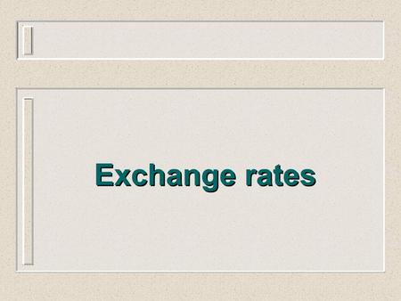 Exchange rates. Exchange Rate Systems For an economy open to international trade, the exchange rate is a crucial variable. It influences the competitiveness.