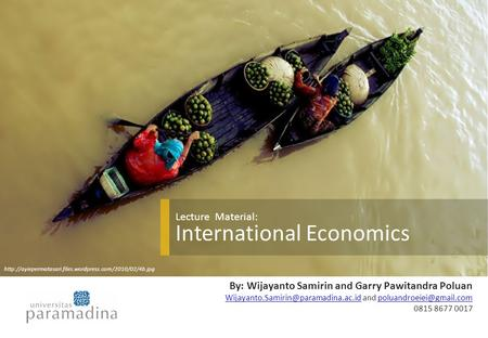 Lecture Material: International Economics By: Wijayanto Samirin and Garry Pawitandra Poluan