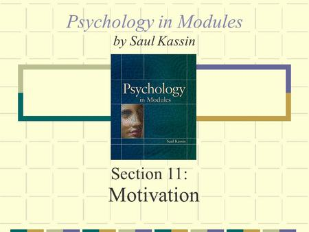 Section 11: Motivation Psychology in Modules by Saul Kassin.