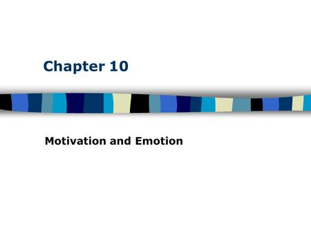 Chapter 10 Motivation and Emotion. Table of Contents Motivational Theories and Concepts Motives – needs, wants, desires leading to goal- directed behavior.