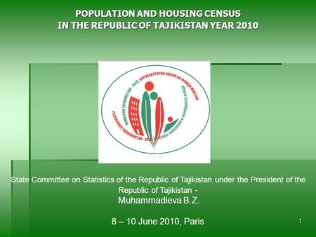 1 POPULATION AND HOUSING CENSUS IN THE REPUBLIC OF TAJIKISTAN YEAR 2010 State Committee on Statistics of the Republic of Tajikistan under the President.