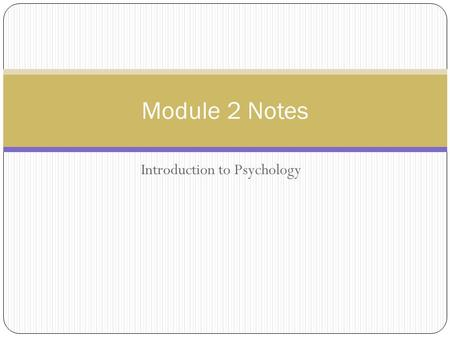 "Introduction to Psychology Module 2 Notes. Psychological Perspectives -Method of classifying a collection of ideas Also called ""schools of thought"" Also."