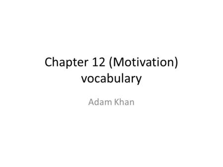 Chapter 12 (Motivation) vocabulary Adam Khan. Motivation A need or desire that energizes and directs behavior.