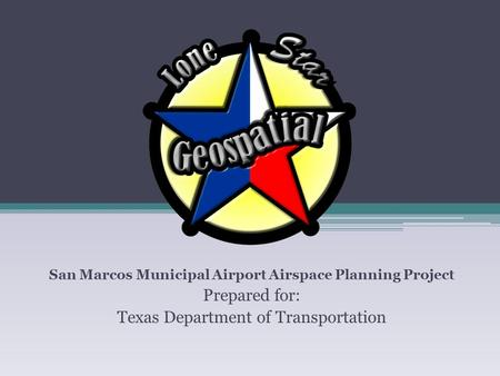 San Marcos Municipal Airport Airspace Planning Project Prepared for: Texas Department of Transportation.