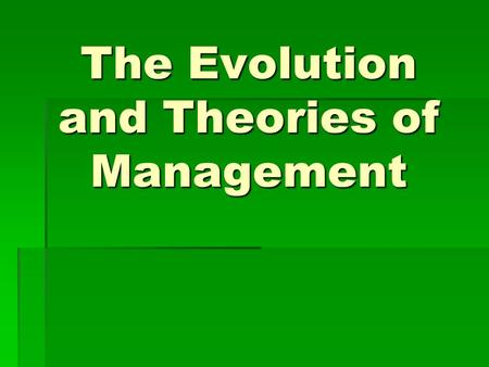 The Evolution and Theories of Management. Introduction To Theory  Theory is known as body of principles as in mathematics they are known as theorems.