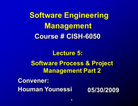 1 Convener: Houman Younessi Convener: Houman Younessi <strong>Software</strong> Engineering <strong>Management</strong> <strong>Software</strong> Engineering <strong>Management</strong> Course # CISH-6050 Lecture 5: <strong>Software</strong>.