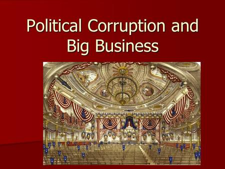 Political Corruption and Big Business The Gilded Age.