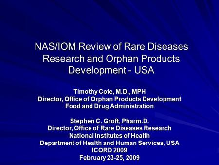 NAS/IOM Review of Rare Diseases Research and Orphan Products Development - USA Timothy Cote, M.D., MPH Director, Office of Orphan Products Development.