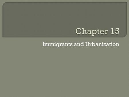 Immigrants and Urbanization.  Next Week Mon/Tues of Next Week  Review for performance final and final exam  BRING YOUR BOOKS AND NOTES FOR THE REST.