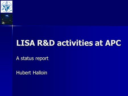 LISA R&D activities at APC A status report Hubert Halloin.