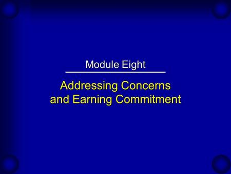 Addressing Concerns and Earning Commitment Module Eight.