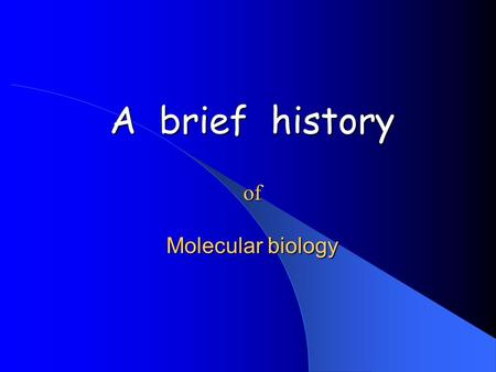 A brief history of Molecular biology. Big names Charles Darwin (1809- 1882) On the origin of species by means of the natural selection (1859)