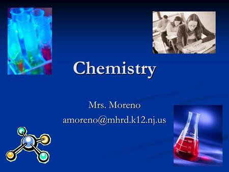 Chemistry Mrs. Moreno Topics for the Year Atoms: structure and properties, nuclear change Atoms: structure and properties, nuclear.
