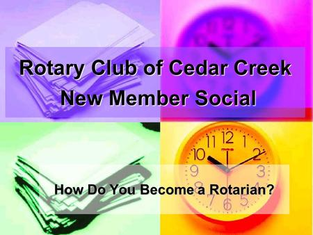 Rotary Club of Cedar Creek New Member Social How Do You Become a Rotarian?