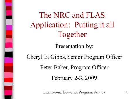1 The NRC and FLAS Application: Putting it all Together Presentation by: Cheryl E. Gibbs, Senior Program Officer Peter Baker, Program Officer February.