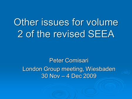 Other issues for volume 2 of the revised SEEA Peter Comisari London Group meeting, Wiesbaden 30 Nov – 4 Dec 2009.