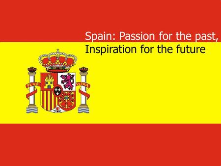 Spain: Passion for the past, Inspiration for the future.