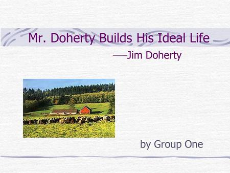 Mr. Doherty Builds His Ideal Life — Jim Doherty by Group One.