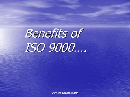 Www.iso9000store.com Benefits of ISO 9000….. www.iso9000store.com 85% of registered firms report external benefits 85% of registered firms report external.
