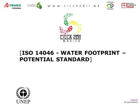 [ISO 14046 - WATER FOOTPRINT – POTENTIAL STANDARD] [name] [Organization]