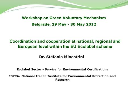 Workshop on Green Voluntary Mechanism Belgrade, 29 May - 30 May 2012 Ecolabel Sector - Service for Environmental Certifications ISPRA- National Italian.