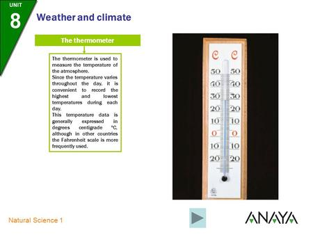 UNIT 8 Natural Science 1 Weather and climate The thermometer The thermometer is used to measure the temperature of the atmosphere. Since the temperature.