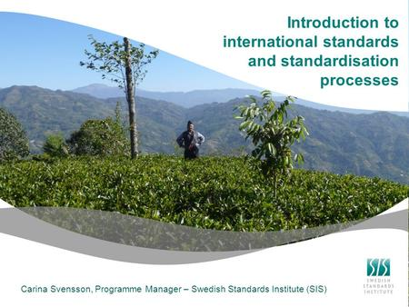 Tom Introduction to international standards and standardisation processes Carina Svensson, Programme Manager – Swedish Standards Institute (SIS)