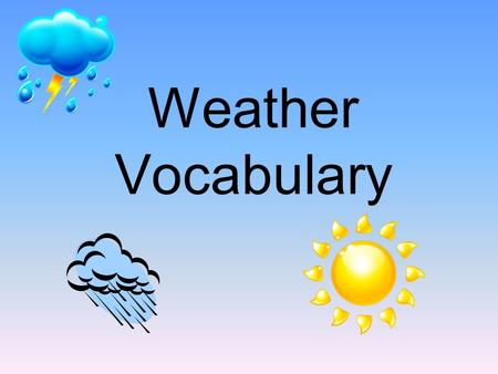 Weather Vocabulary. The layer of air that surrounds our planet.