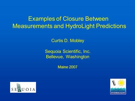 Examples of Closure Between Measurements and HydroLight Predictions Curtis D. Mobley Sequoia Scientific, Inc. Bellevue, Washington Maine 2007.